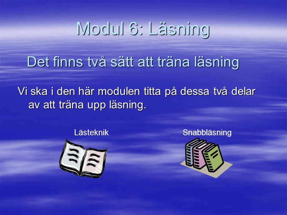Modul 6: Läsning Vi ska i den här modulen titta på dessa två delar av att träna upp läsning.
