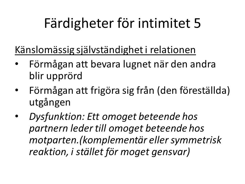 Färdigheter för intimitet 5 Känslomässig självständighet i relationen • Förmågan att bevara lugnet när den andra blir upprörd • Förmågan att frigöra s