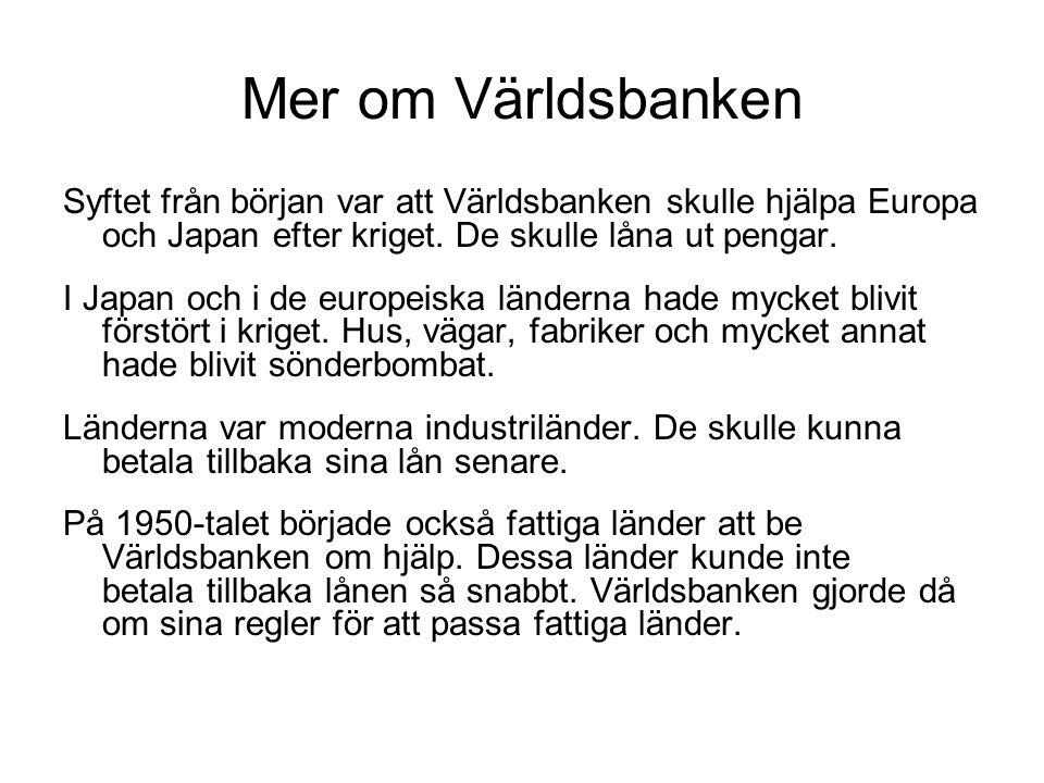 Mer om Världsbanken Syftet från början var att Världsbanken skulle hjälpa Europa och Japan efter kriget.