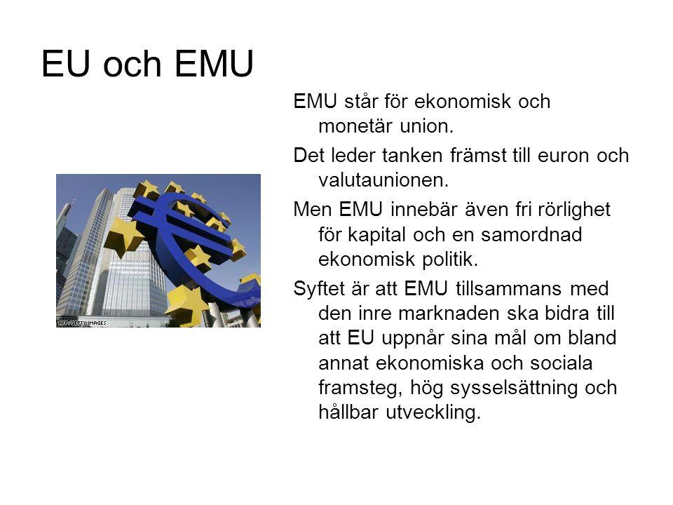 EU och EMU EMU står för ekonomisk och monetär union.