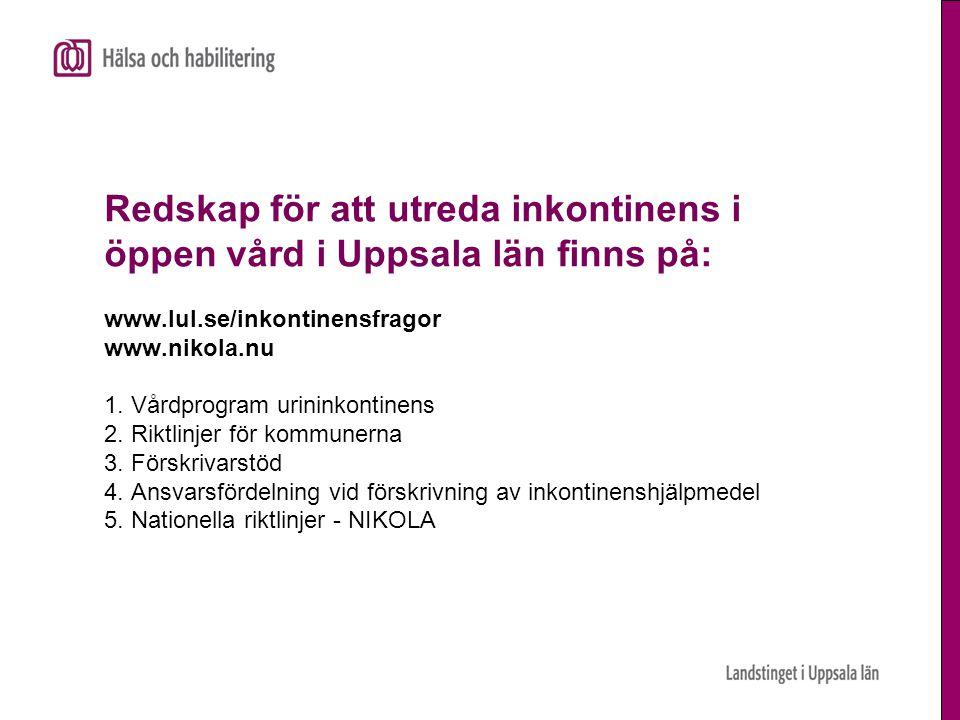 Redskap för att utreda inkontinens i öppen vård i Uppsala län finns på: www.lul.se/inkontinensfragor www.nikola.nu 1. Vårdprogram urininkontinens 2. R