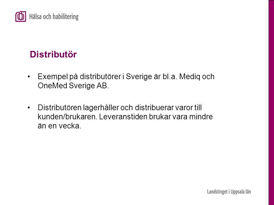 Distributör •Exempel på distributörer i Sverige är bl.a. Mediq och OneMed Sverige AB. •Distributören lagerhåller och distribuerar varor till kunden/br