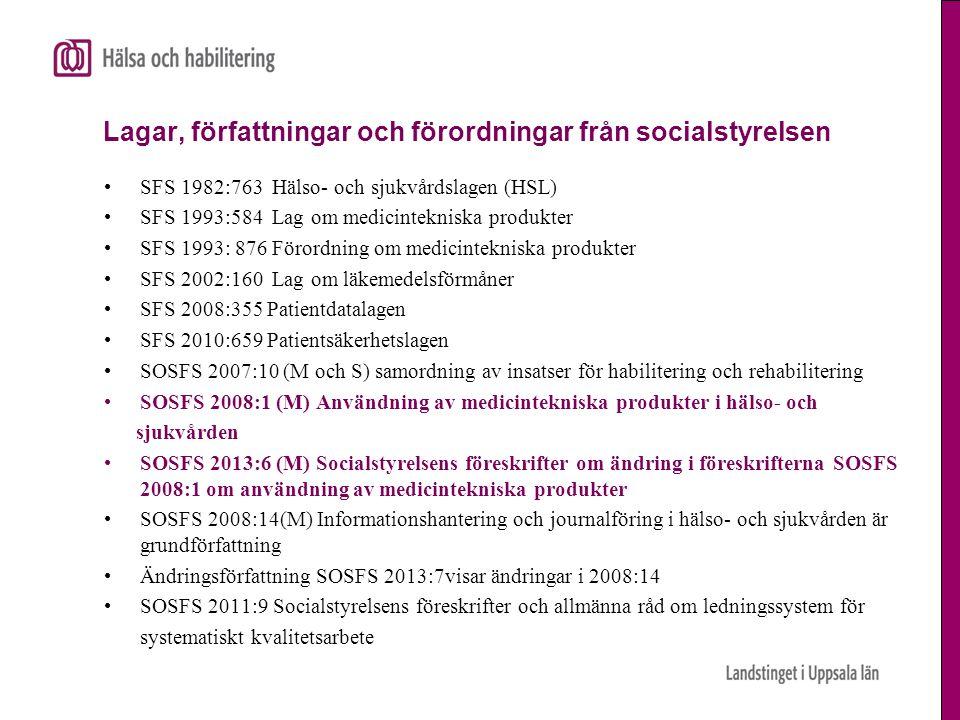 Lagar, författningar och förordningar från socialstyrelsen •SFS 1982:763 Hälso- och sjukvårdslagen (HSL) •SFS 1993:584 Lag om medicintekniska produkte