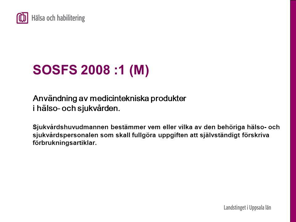 SOSFS 2008 :1 (M) Användning av medicintekniska produkter i hälso- och sjukvården. Sjukvårdshuvudmannen bestämmer vem eller vilka av den behöriga häls