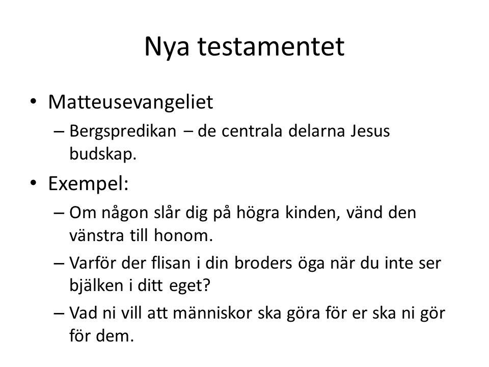 Nya testamentet • Matteusevangeliet – Bergspredikan – de centrala delarna Jesus budskap. • Exempel: – Om någon slår dig på högra kinden, vänd den väns
