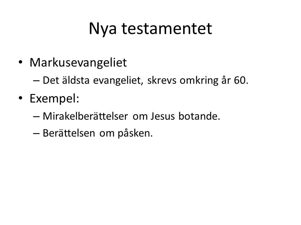 Nya testamentet • Markusevangeliet – Det äldsta evangeliet, skrevs omkring år 60. • Exempel: – Mirakelberättelser om Jesus botande. – Berättelsen om p