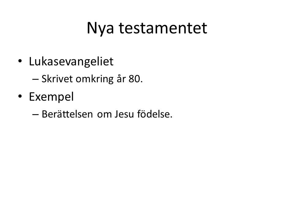 Nya testamentet • Lukasevangeliet – Skrivet omkring år 80. • Exempel – Berättelsen om Jesu födelse.