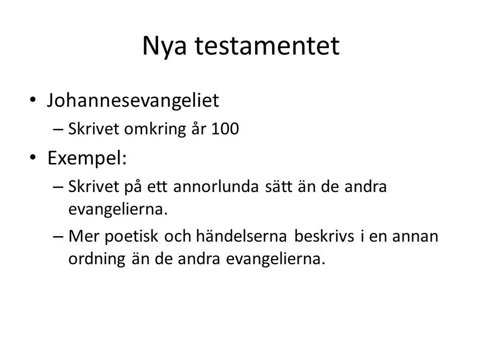 Nya testamentet • Johannesevangeliet – Skrivet omkring år 100 • Exempel: – Skrivet på ett annorlunda sätt än de andra evangelierna.