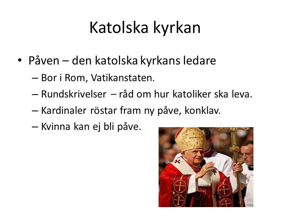 Katolska kyrkan • Påven – den katolska kyrkans ledare – Bor i Rom, Vatikanstaten. – Rundskrivelser – råd om hur katoliker ska leva. – Kardinaler rösta