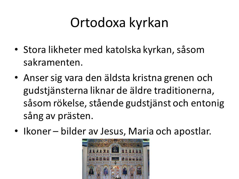 Ortodoxa kyrkan • Stora likheter med katolska kyrkan, såsom sakramenten.