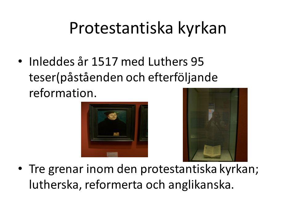 Protestantiska kyrkan • Inleddes år 1517 med Luthers 95 teser(påståenden och efterföljande reformation.