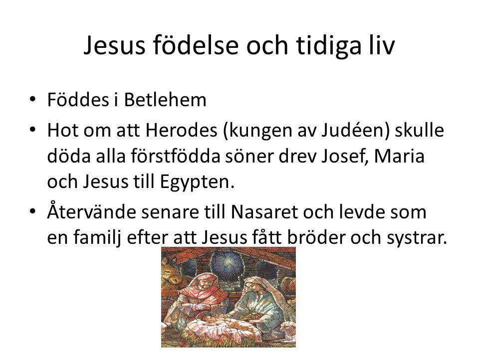 Jesus födelse och tidiga liv • Föddes i Betlehem • Hot om att Herodes (kungen av Judéen) skulle döda alla förstfödda söner drev Josef, Maria och Jesus till Egypten.