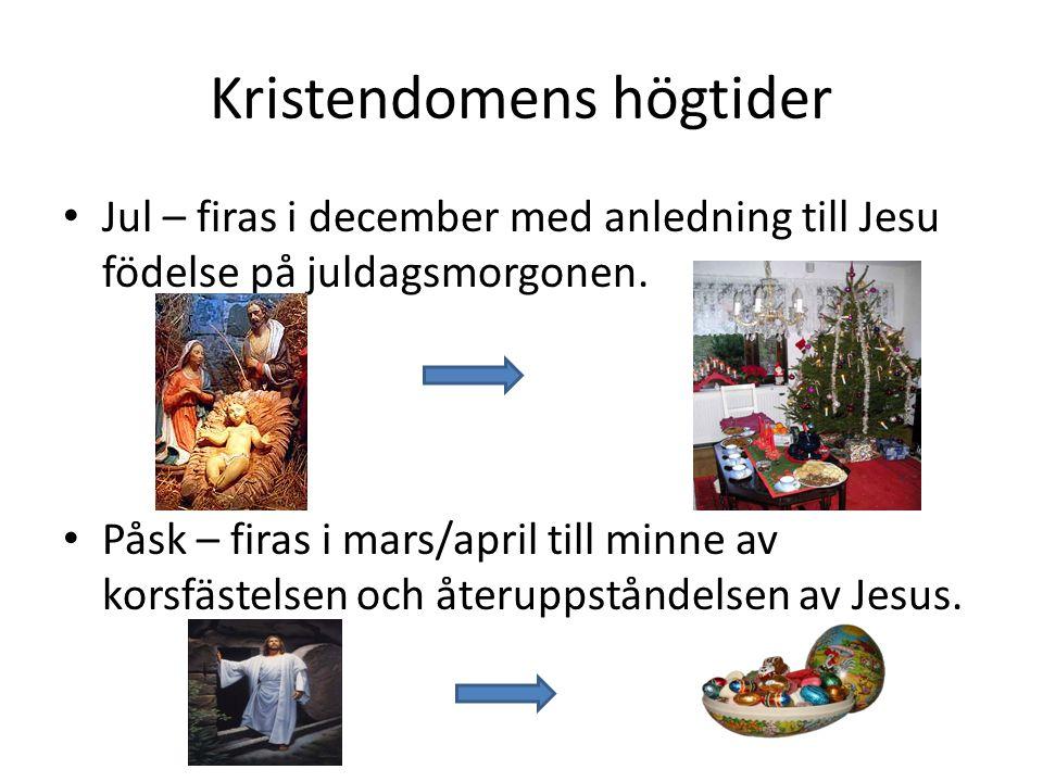 Kristendomens högtider • Jul – firas i december med anledning till Jesu födelse på juldagsmorgonen.