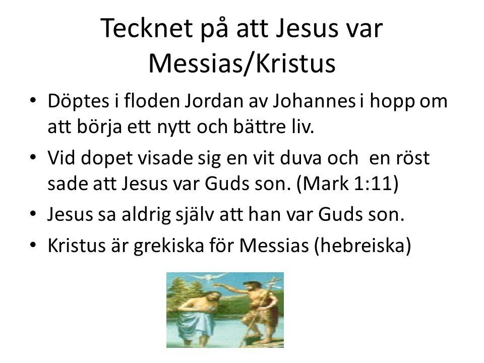 Tecknet på att Jesus var Messias/Kristus • Döptes i floden Jordan av Johannes i hopp om att börja ett nytt och bättre liv.