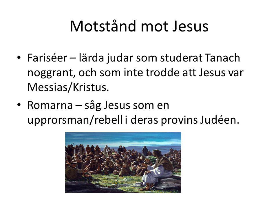 Motstånd mot Jesus • Fariséer – lärda judar som studerat Tanach noggrant, och som inte trodde att Jesus var Messias/Kristus.