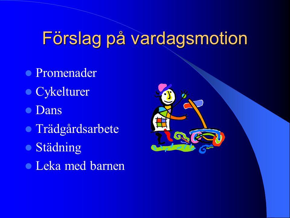 Förslag på vardagsmotion  Promenader  Cykelturer  Dans  Trädgårdsarbete  Städning  Leka med barnen