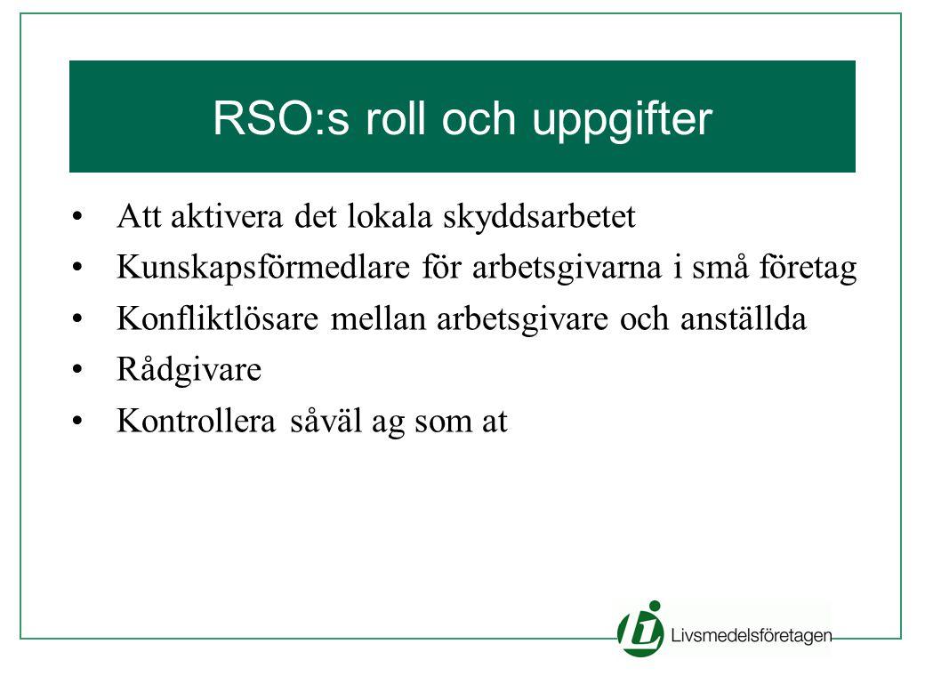 RSO:s roll och uppgifter •Att aktivera det lokala skyddsarbetet •Kunskapsförmedlare för arbetsgivarna i små företag •Konfliktlösare mellan arbetsgivar