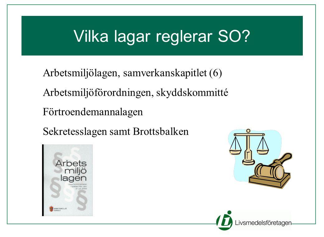 Vilka lagar reglerar SO? Arbetsmiljölagen, samverkanskapitlet (6) Arbetsmiljöförordningen, skyddskommitté Förtroendemannalagen Sekretesslagen samt Bro