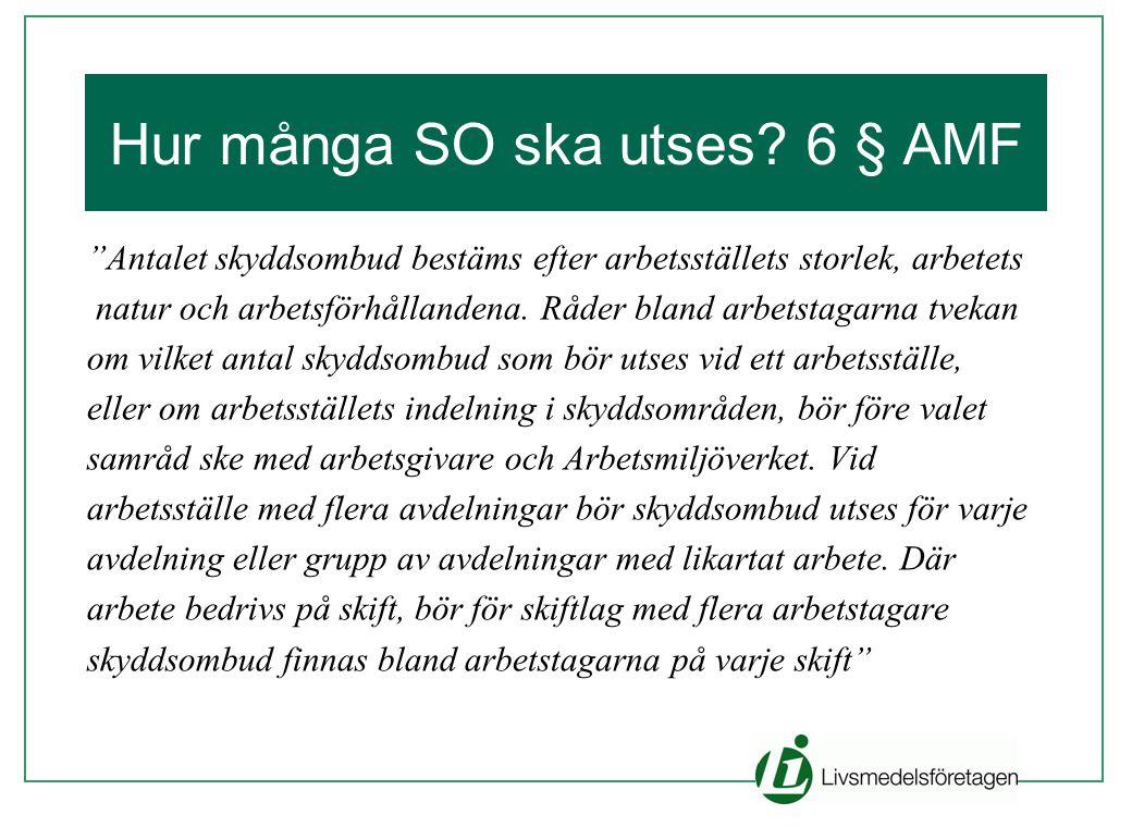 """Hur många SO ska utses? 6 § AMF """"Antalet skyddsombud bestäms efter arbetsställets storlek, arbetets natur och arbetsförhållandena. Råder bland arbetst"""