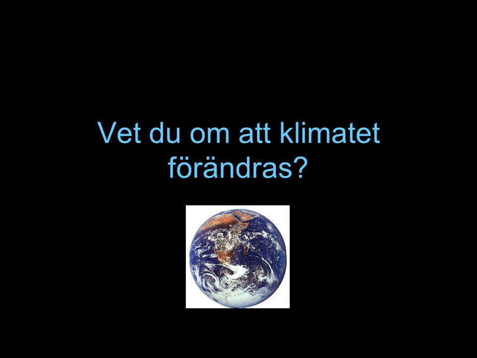 Nu vet du om att klimatet förändras!