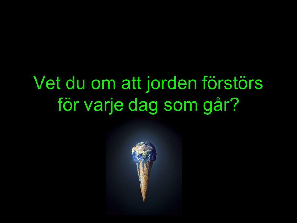 Vet du om att om vi inte gör något snart så kommer jorden att gå under?