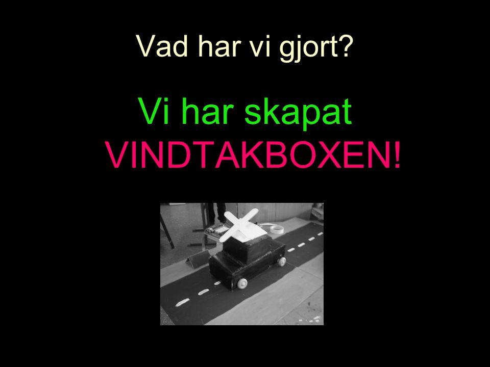 VINDTAKBOXENVINDTAKBOXEN •Vindtakboxen är en propeller som är placerad på bilens tak.