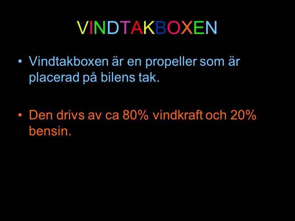 VINDTAKBOXENVINDTAKBOXEN •Vindtakboxen är en propeller som är placerad på bilens tak. •Den drivs av ca 80% vindkraft och 20% bensin.