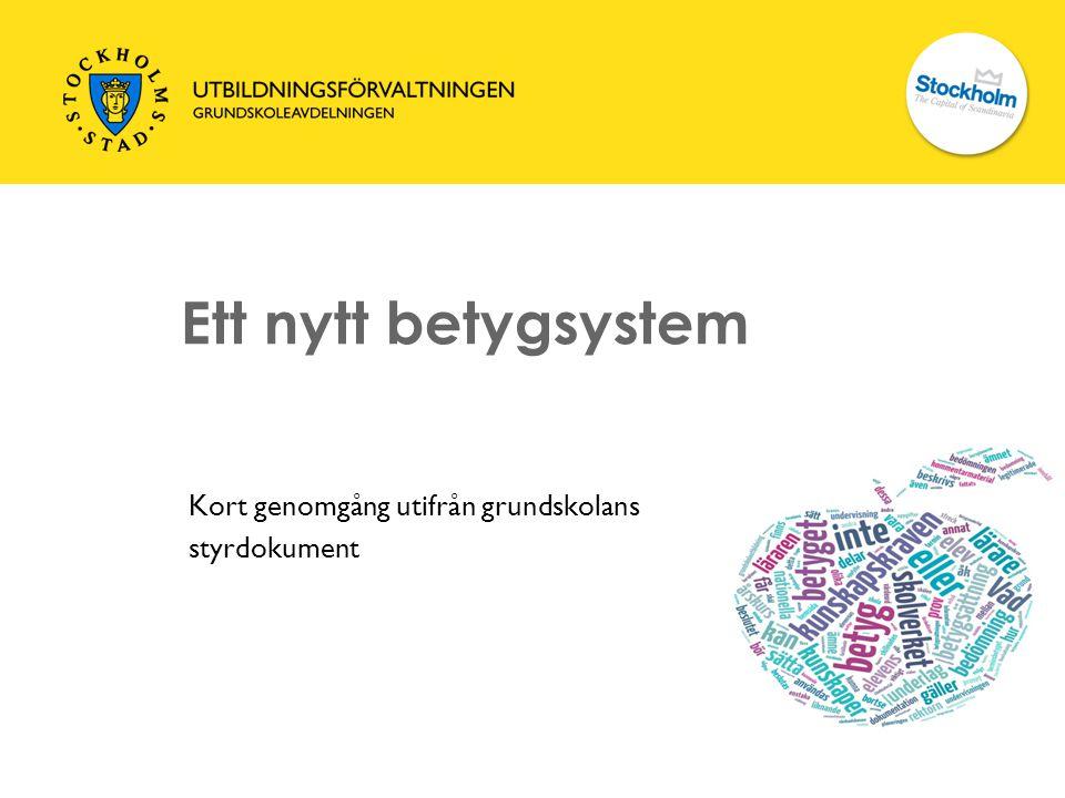 Ett nytt betygsystem Kort genomgång utifrån grundskolans styrdokument