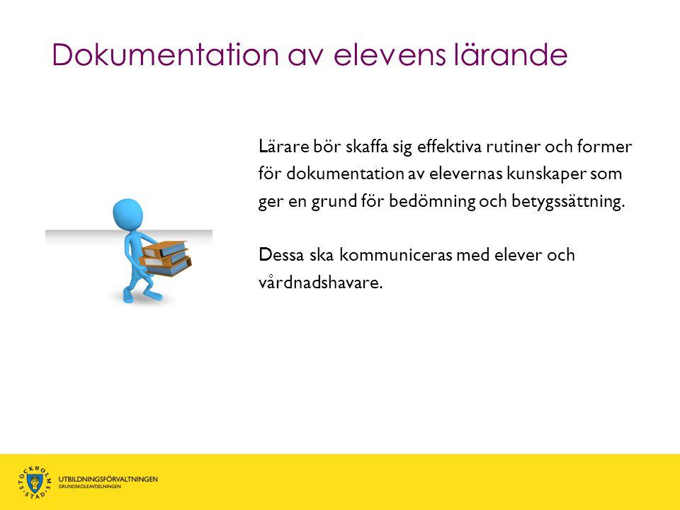 Dokumentation av elevens lärande Lärare bör skaffa sig effektiva rutiner och former för dokumentation av elevernas kunskaper som ger en grund för bedö