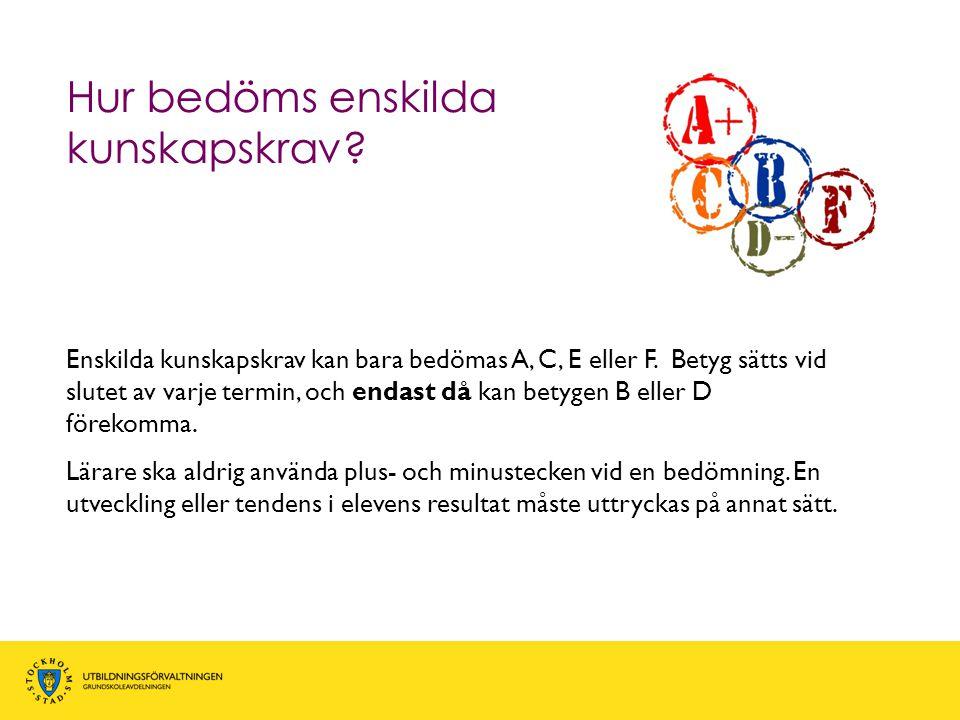 Enskilda kunskapskrav kan bara bedömas A, C, E eller F. Betyg sätts vid slutet av varje termin, och endast då kan betygen B eller D förekomma. Lärare