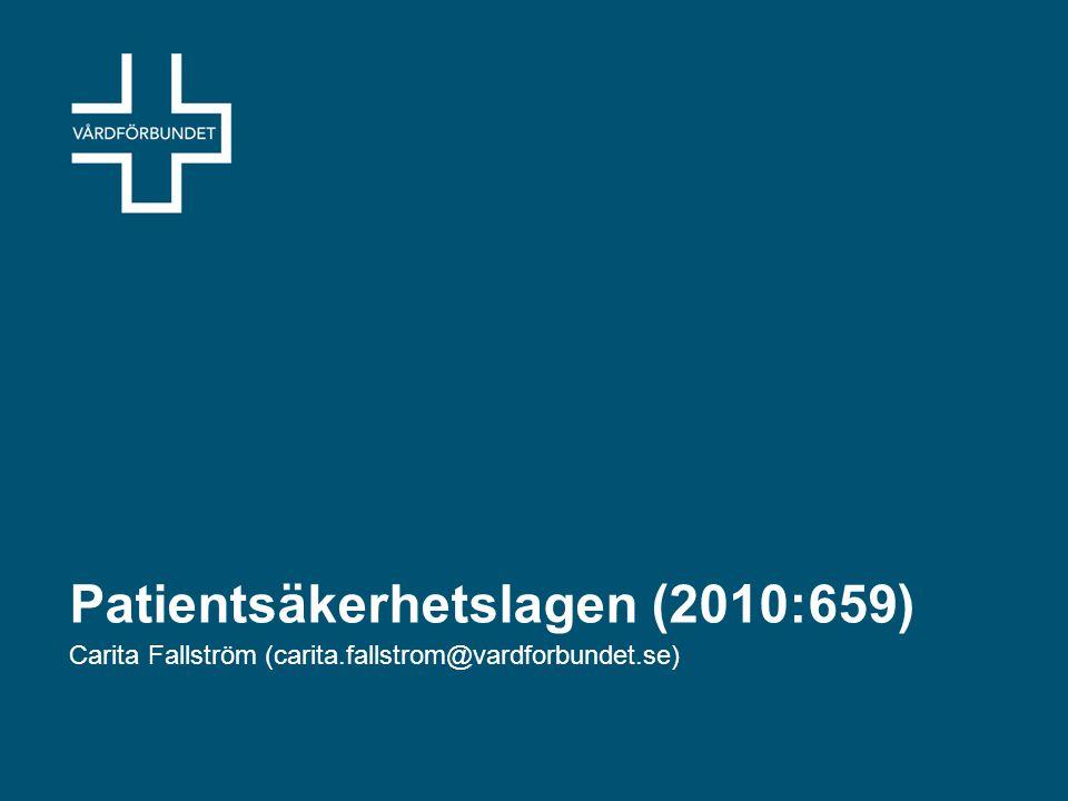 Patientsäkerhetslagen (2010:659) Carita Fallström (carita.fallstrom@vardforbundet.se)