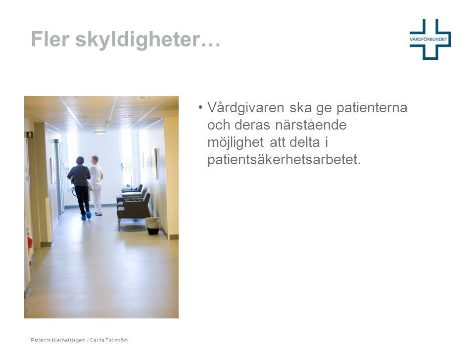 Fler skyldigheter… •Vårdgivaren ska ge patienterna och deras närstående möjlighet att delta i patientsäkerhetsarbetet. Patientsäkerhetslagen / Carita