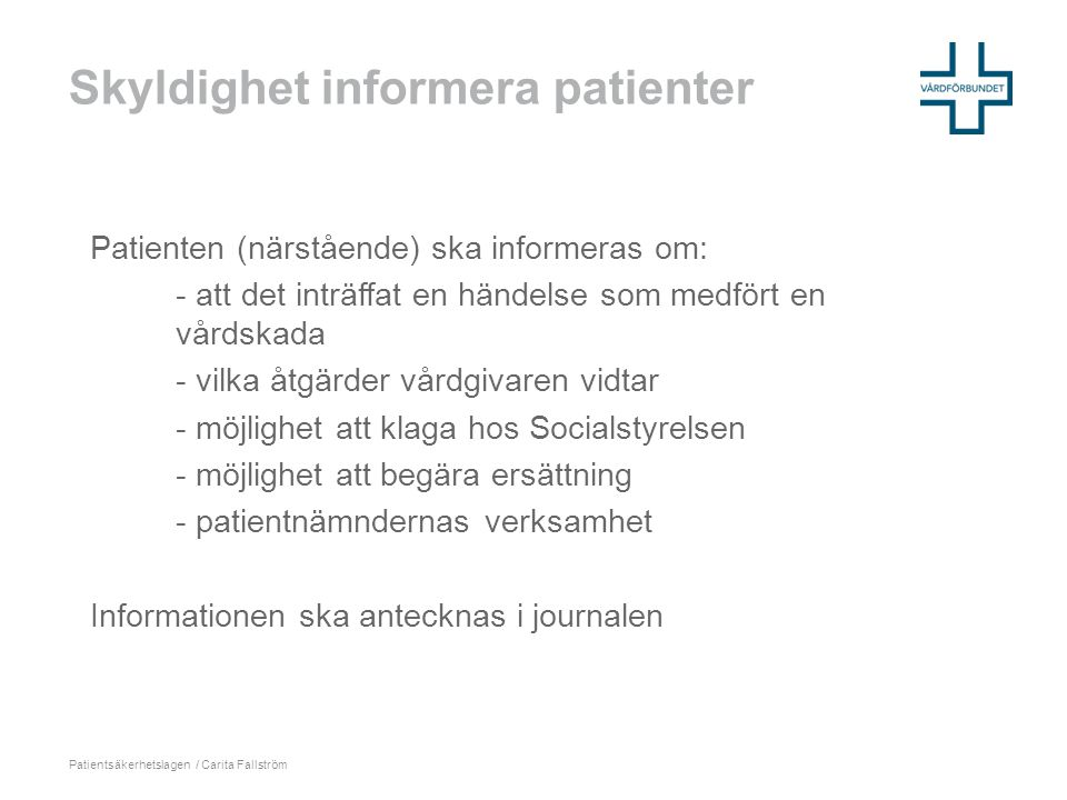 Skyldighet informera patienter Patienten (närstående) ska informeras om: - att det inträffat en händelse som medfört en vårdskada - vilka åtgärder vår