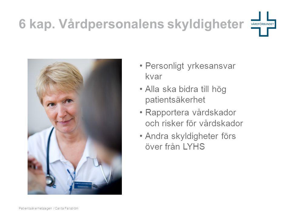 6 kap. Vårdpersonalens skyldigheter Patientsäkerhetslagen / Carita Fallström •Personligt yrkesansvar kvar •Alla ska bidra till hög patientsäkerhet •Ra