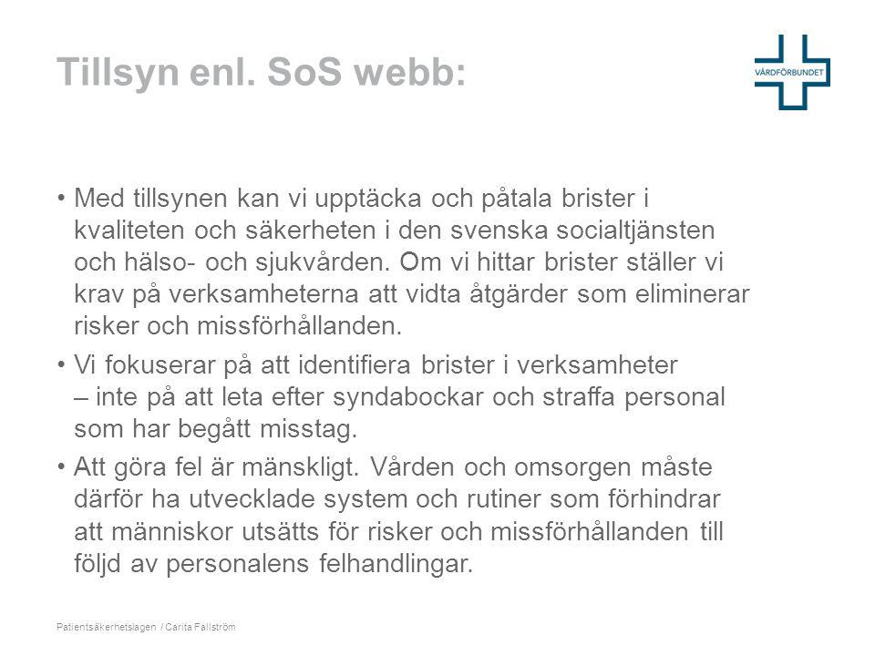 Tillsyn enl. SoS webb: •Med tillsynen kan vi upptäcka och påtala brister i kvaliteten och säkerheten i den svenska socialtjänsten och hälso- och sjukv