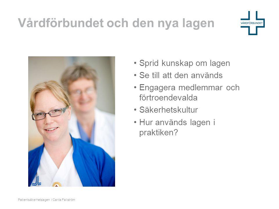 Vårdförbundet och den nya lagen Patientsäkerhetslagen / Carita Fallström •Sprid kunskap om lagen •Se till att den används •Engagera medlemmar och fört