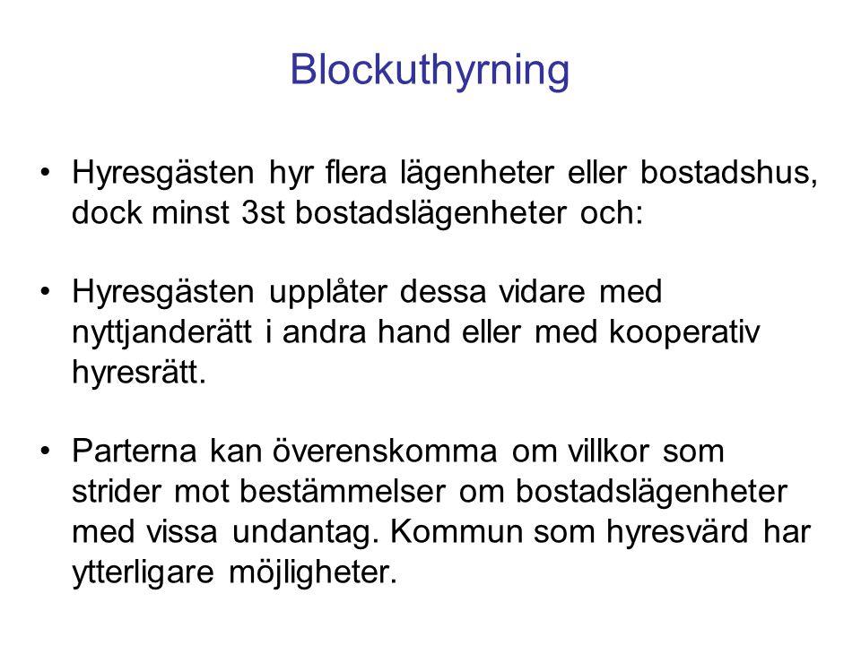 Blockuthyrning •Hyresgästen hyr flera lägenheter eller bostadshus, dock minst 3st bostadslägenheter och: •Hyresgästen upplåter dessa vidare med nyttja
