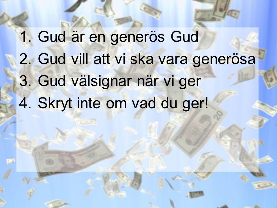 1.Gud är en generös Gud 2.Gud vill att vi ska vara generösa 3.Gud välsignar när vi ger 4.Skryt inte om vad du ger!