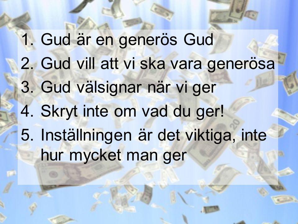 1.Gud är en generös Gud 2.Gud vill att vi ska vara generösa 3.Gud välsignar när vi ger 4.Skryt inte om vad du ger! 5.Inställningen är det viktiga, int