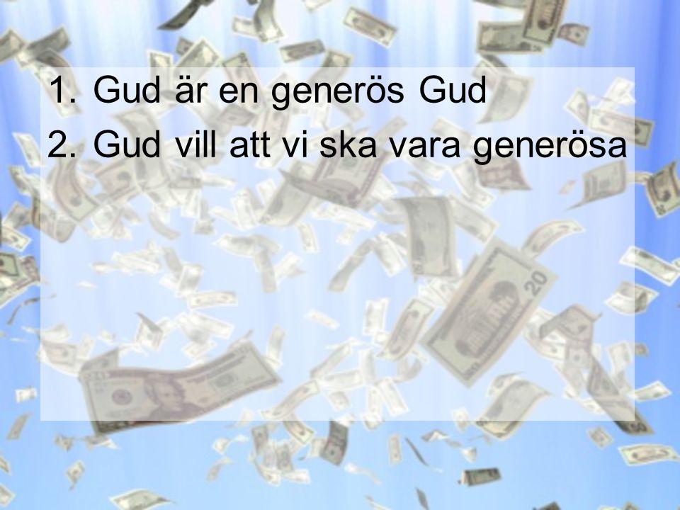 1.Gud är en generös Gud 2.Gud vill att vi ska vara generösa