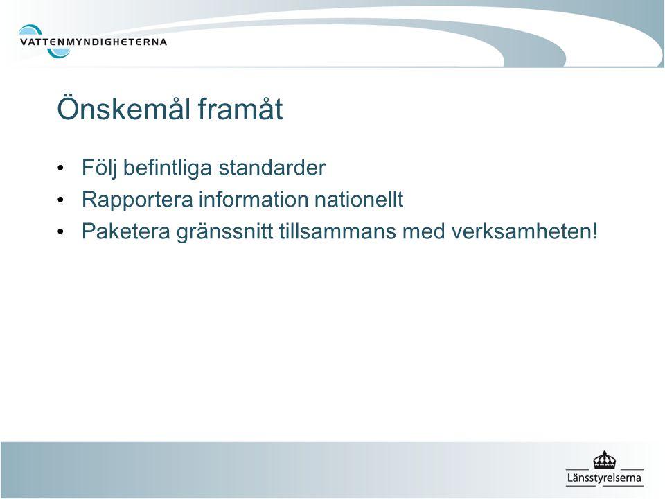 • Följ befintliga standarder • Rapportera information nationellt • Paketera gränssnitt tillsammans med verksamheten.
