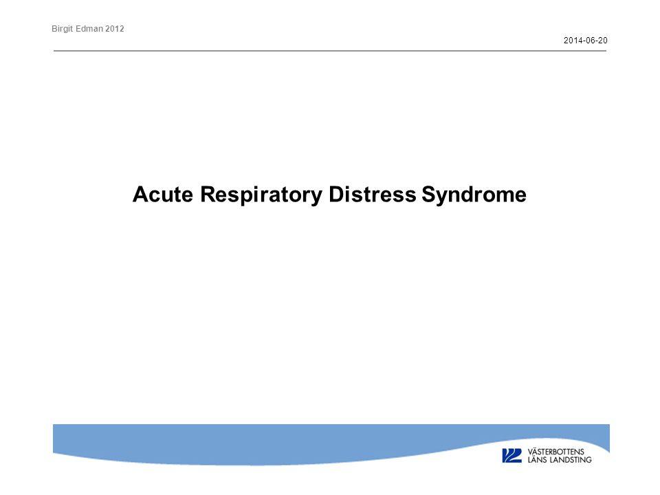 Birgit Edman 2012 Akut (Exudativ) fas (0-7 dagar) Expansion of interstitium with macrophages and inflammation Hyaline Membranes Alveolar Filling 2014-06-20