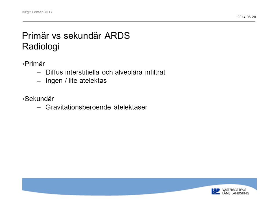 Birgit Edman 2012 Primär vs sekundär ARDS Lungmekanik •Primär ARDS –PEEP inducerar ffa övertänjning –Dåligt svar på rekrytering –Transalveolärt tryck högre •Sekundär ARDS –Bra svar på rekrytering och PEEP Kloot et al.