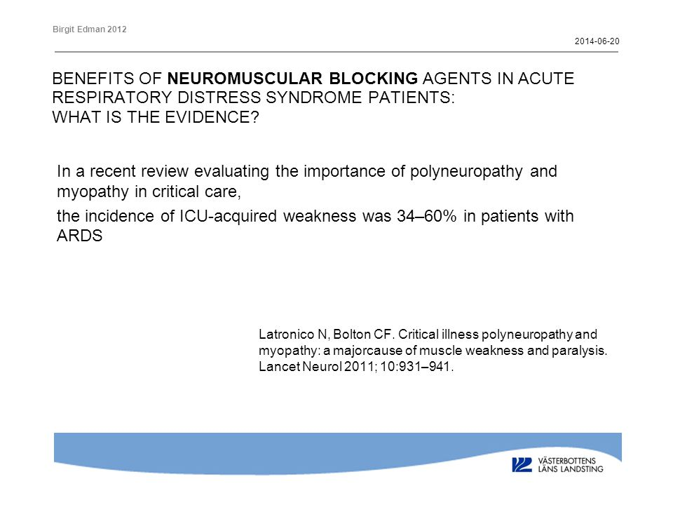 Birgit Edman 2012 BENEFITS OF NEUROMUSCULAR BLOCKING AGENTS IN ACUTE RESPIRATORY DISTRESS SYNDROME PATIENTS: WHAT IS THE EVIDENCE? In a recent review