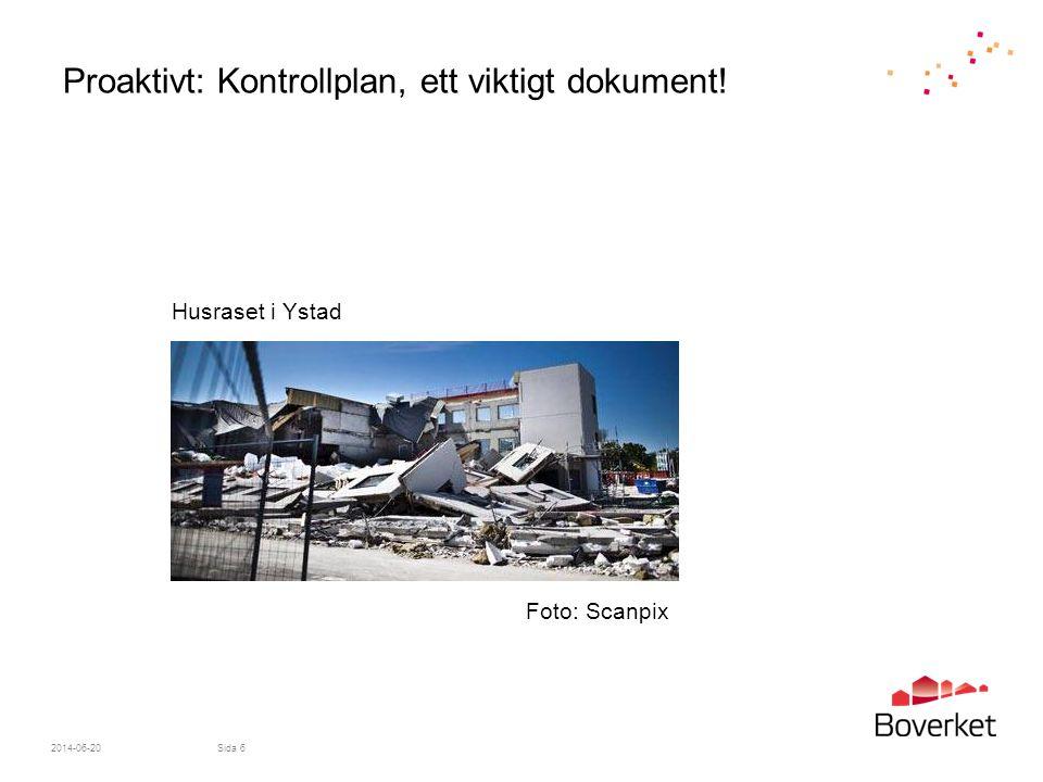 Proaktivt: Kontrollplan, ett viktigt dokument! 2014-06-20Sida 6 Foto: Scanpix Husraset i Ystad