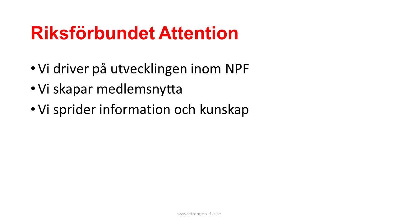 Riksförbundet Attention • Vi driver på utvecklingen inom NPF • Vi skapar medlemsnytta • Vi sprider information och kunskap www.attention-riks.se