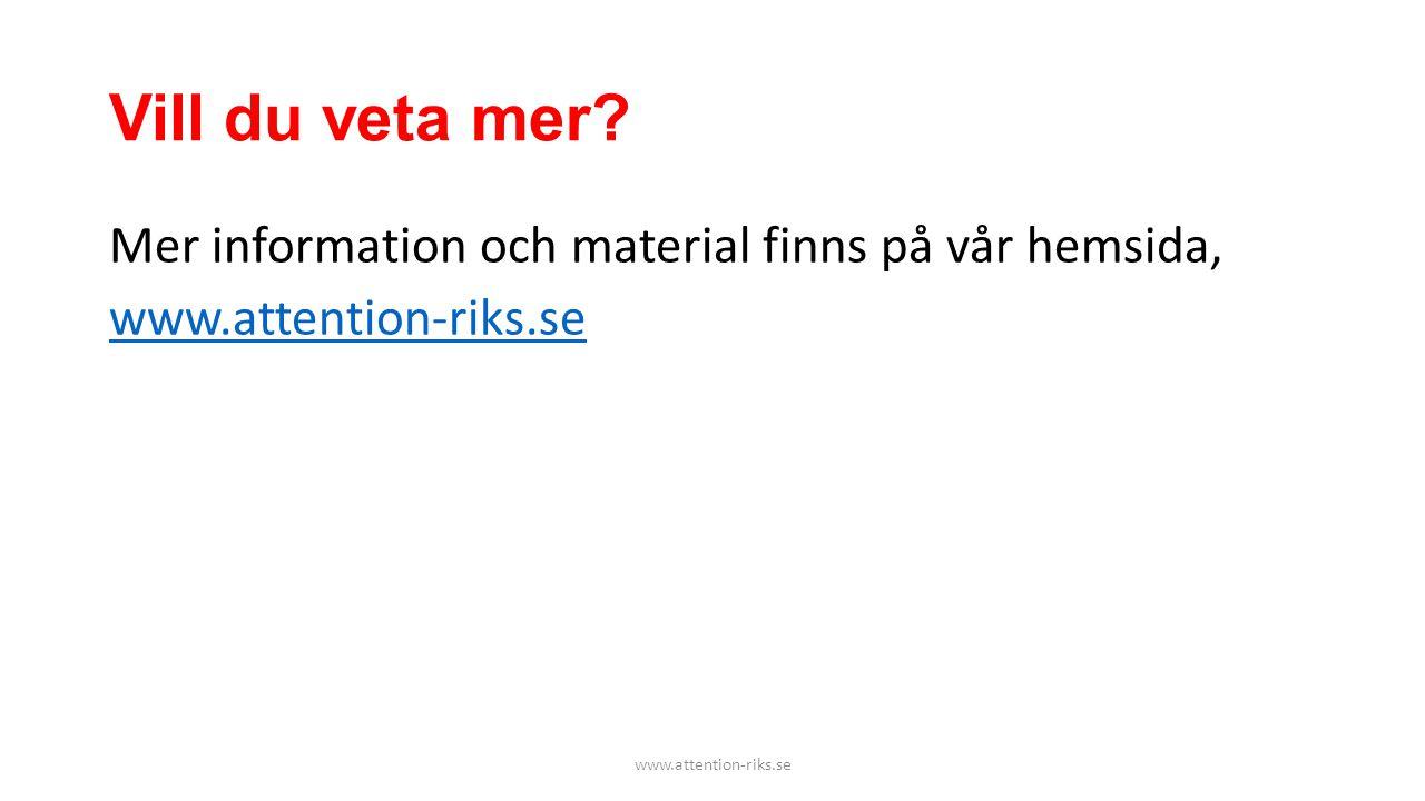Vill du veta mer? Mer information och material finns på vår hemsida, www.attention-riks.se