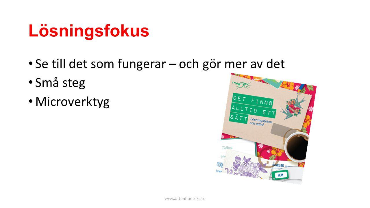 Lösningsfokus • Se till det som fungerar – och gör mer av det • Små steg • Microverktyg www.attention-riks.se