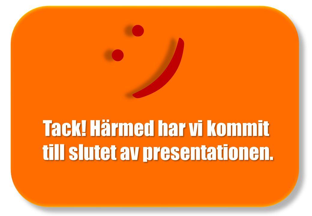 Tack! Härmed har vi kommit till slutet av presentationen. : )