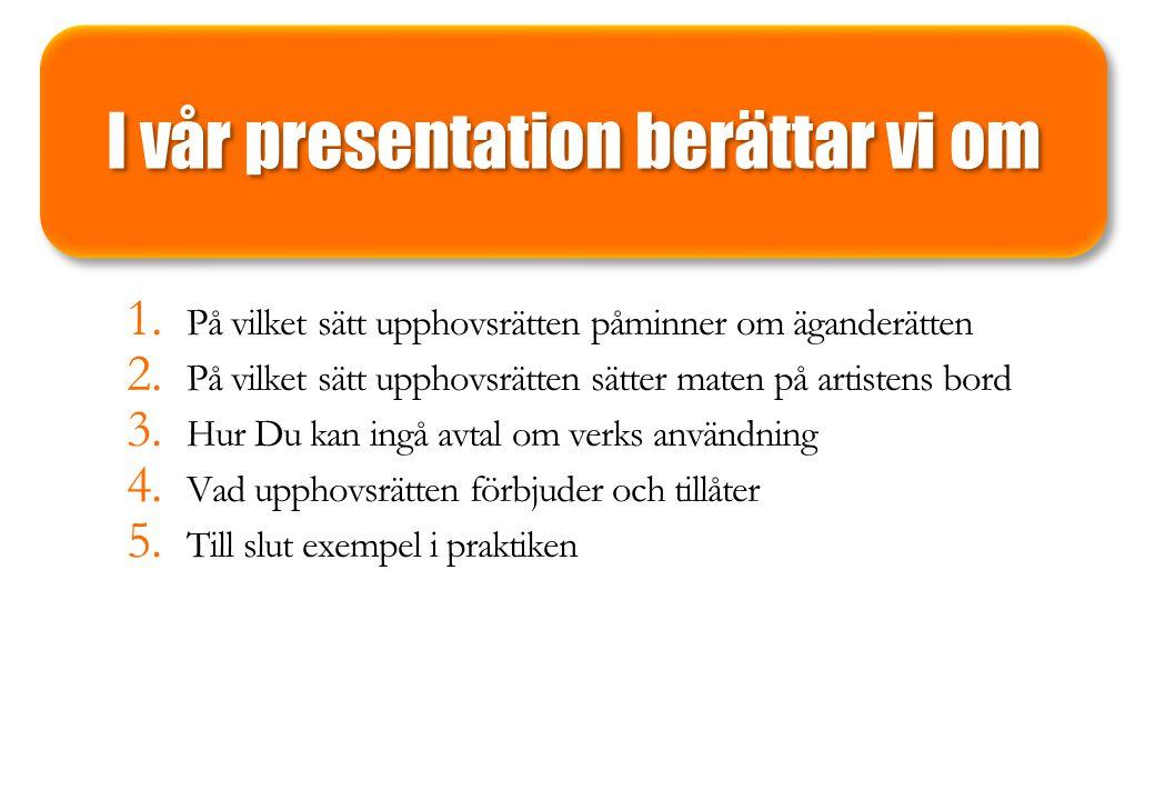 I vår presentation berättar vi om 1. På vilket sätt upphovsrätten påminner om äganderätten 2. På vilket sätt upphovsrätten sätter maten på artistens b